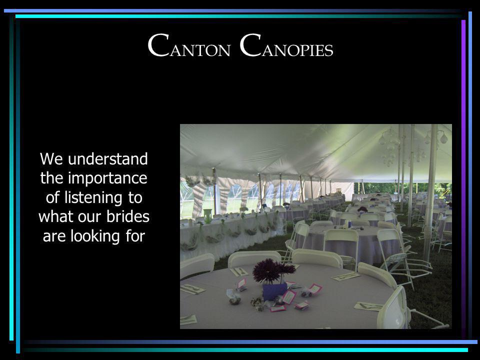 C ANTON C ANOPIES We understand the importance of listening to what our brides are looking for