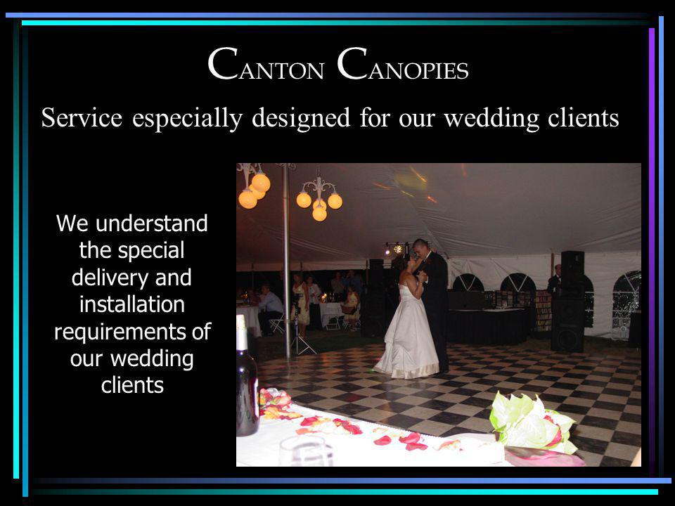 C ANTON C ANOPIES We understand the special delivery and installation requirements of our wedding clients Service especially designed for our wedding clients
