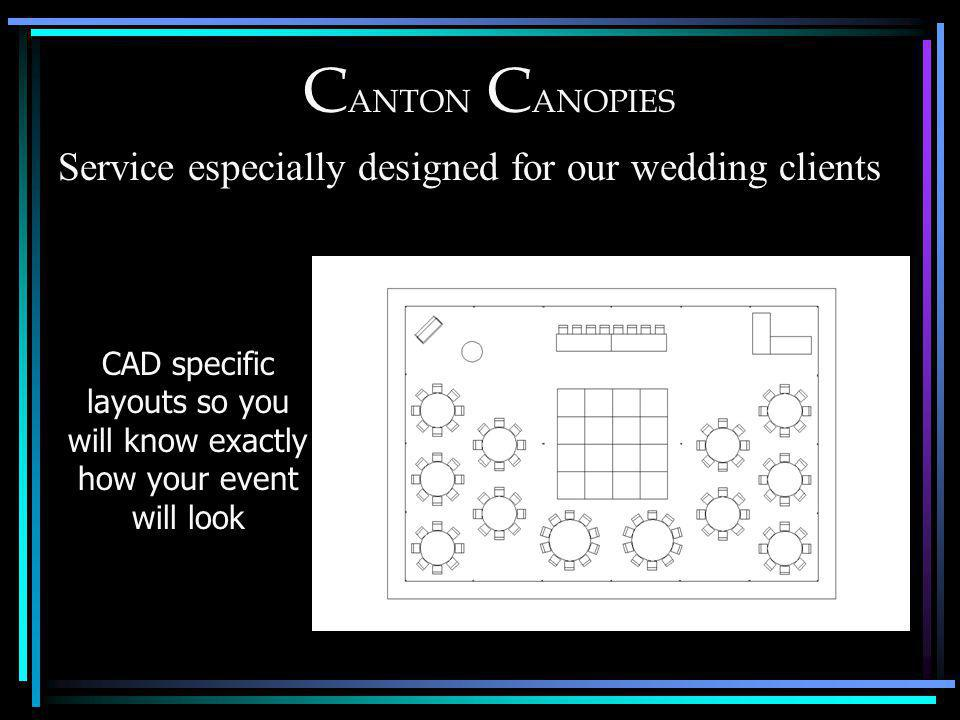 C ANTON C ANOPIES CAD specific layouts so you will know exactly how your event will look Service especially designed for our wedding clients