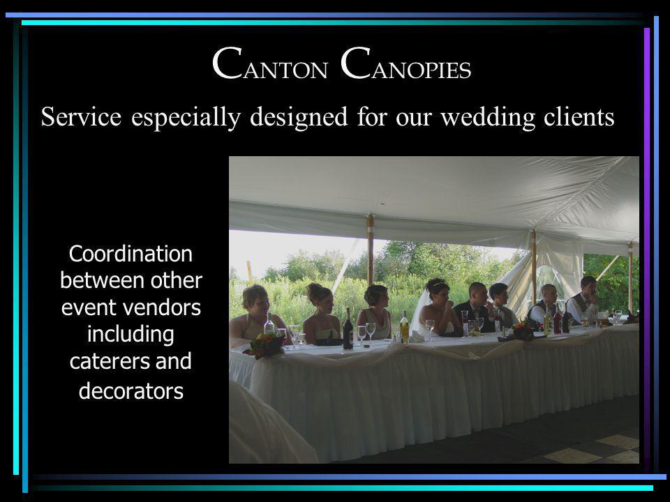 C ANTON C ANOPIES Coordination between other event vendors including caterers and decorators Service especially designed for our wedding clients