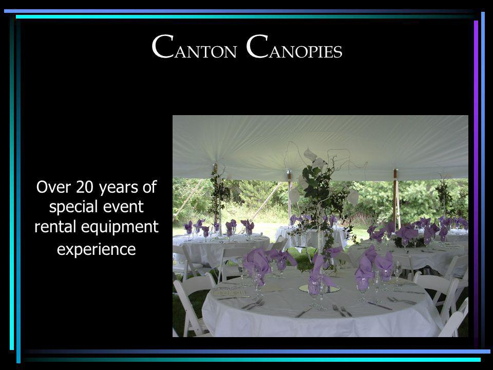 C ANTON C ANOPIES Over 20 years of special event rental equipment experience