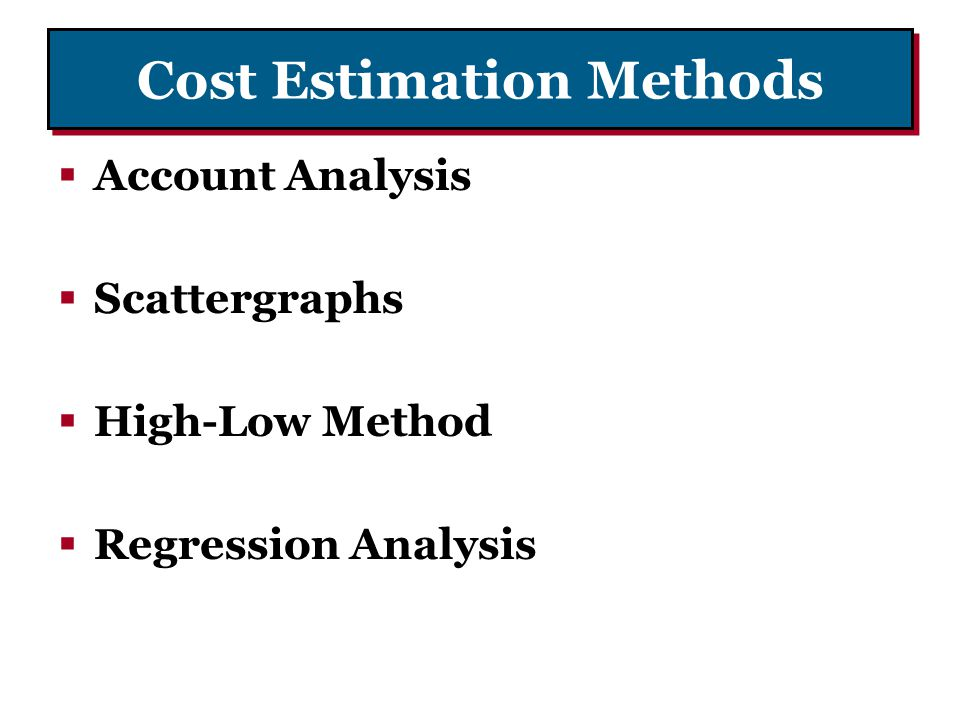 Cost Estimation Methods Account Analysis Scattergraphs High-Low Method Regression Analysis