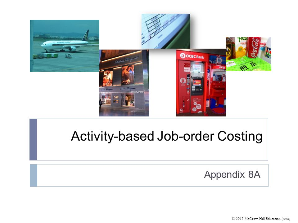 © 2012 McGraw-Hill Education (Asia) Activity-based Job-order Costing Appendix 8A