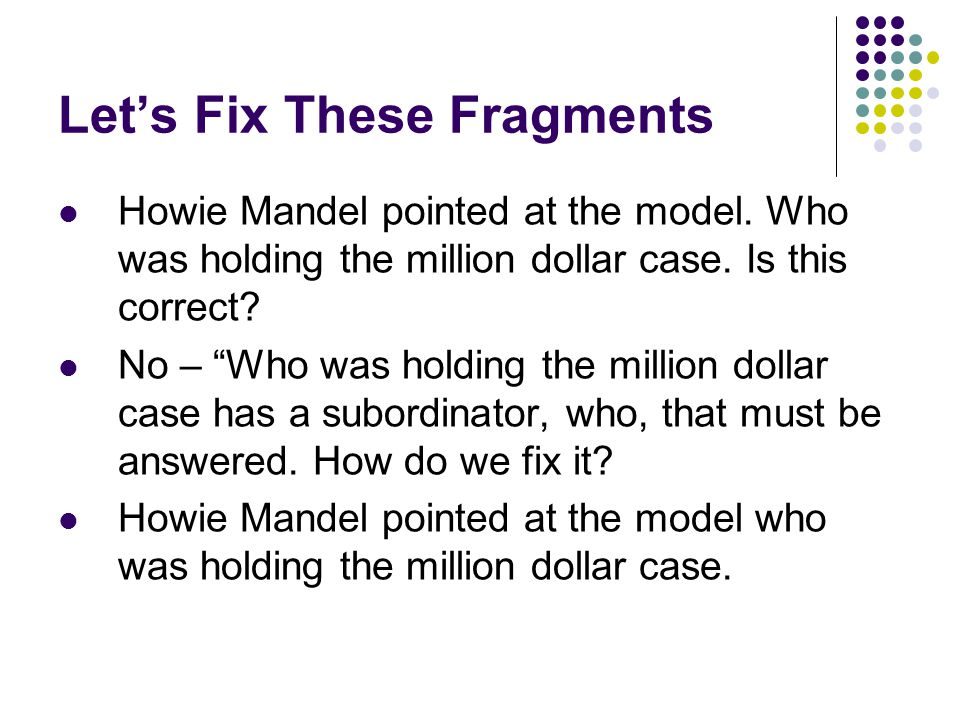 Lets Fix These Fragments Howie Mandel pointed at the model.