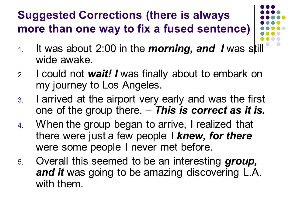 Suggested Corrections (there is always more than one way to fix a fused sentence) 1.