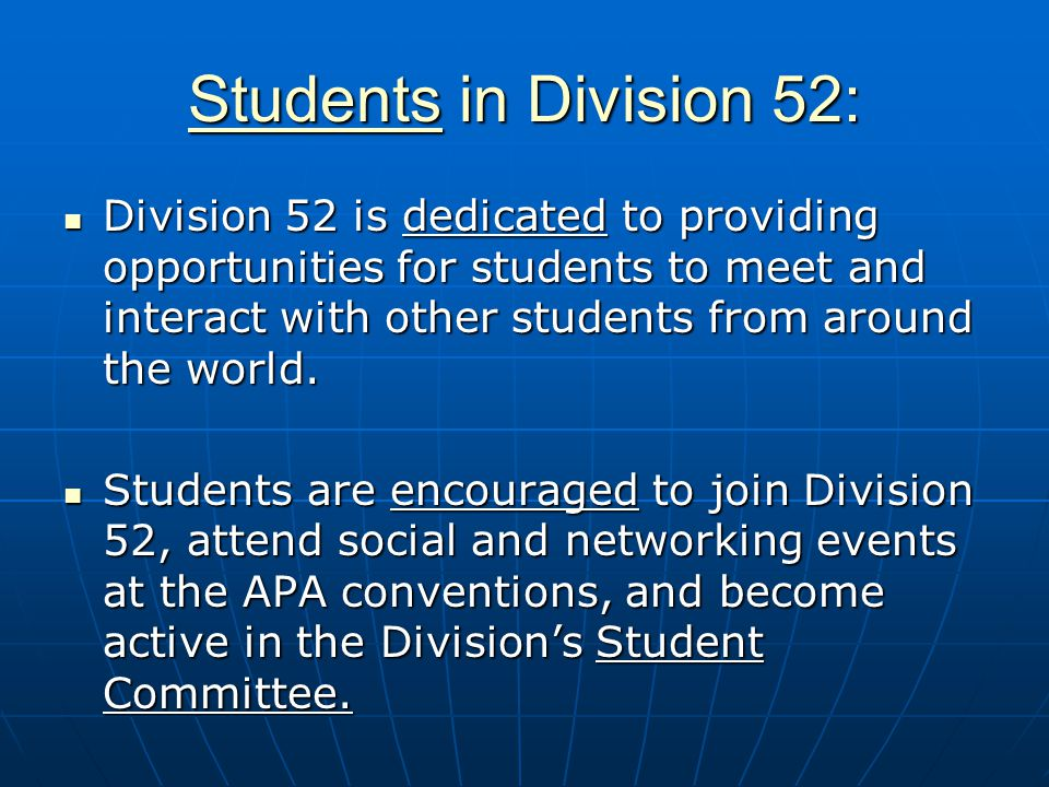 Students in Division 52: Division 52 is dedicated to providing opportunities for students to meet and interact with other students from around the wor