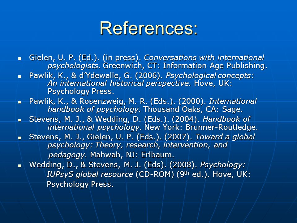 References: Gielen, U. P. (Ed.). (in press). Conversations with international psychologists. Greenwich, CT: Information Age Publishing. Gielen, U. P.