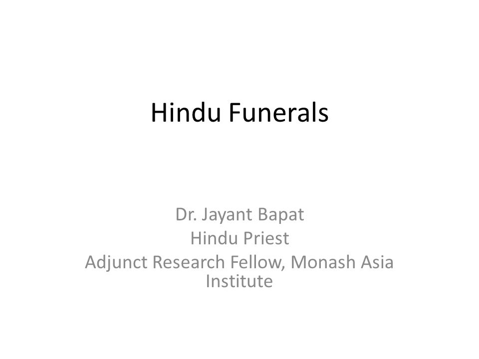 Hindu Funerals Dr. Jayant Bapat Hindu Priest Adjunct Research Fellow, Monash Asia Institute