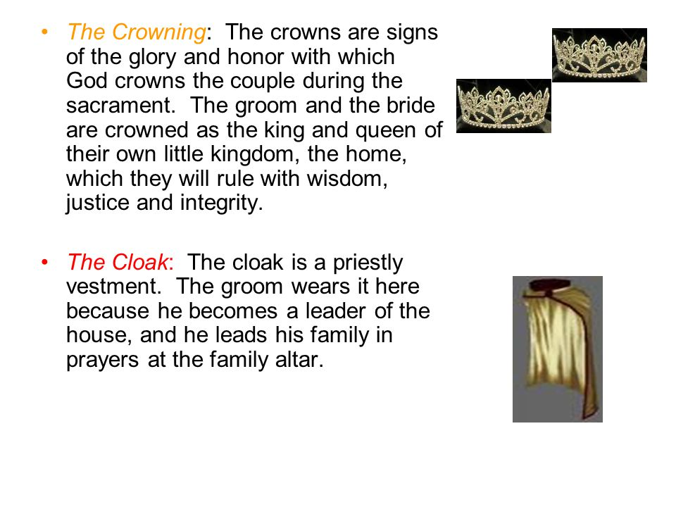 The Crowning: The crowns are signs of the glory and honor with which God crowns the couple during the sacrament.
