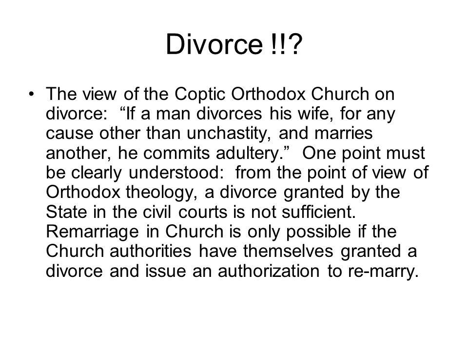 Divorce !!? The view of the Coptic Orthodox Church on divorce: If a man divorces his wife, for any cause other than unchastity, and marries another, h