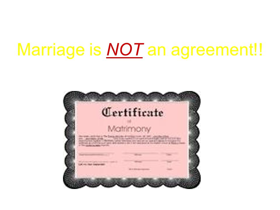 Marriage is NOT an agreement!!