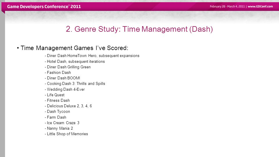 2. Genre Study: Time Management (Dash) Time Management Games Ive Scored: - Diner Dash HomeTown Hero, subsequent expansions - Hotel Dash, subsequent it