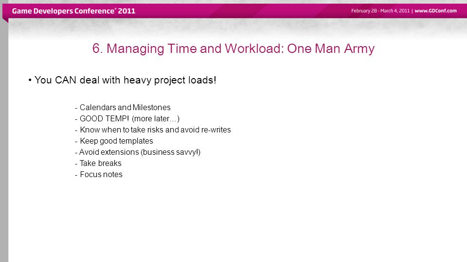 6. Managing Time and Workload: One Man Army You CAN deal with heavy project loads.