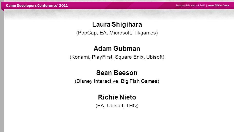 Laura Shigihara (PopCap, EA, Microsoft, Tikgames) Adam Gubman (Konami, PlayFirst, Square Enix, Ubisoft) Sean Beeson (Disney Interactive, Big Fish Games) Richie Nieto (EA, Ubisoft, THQ)