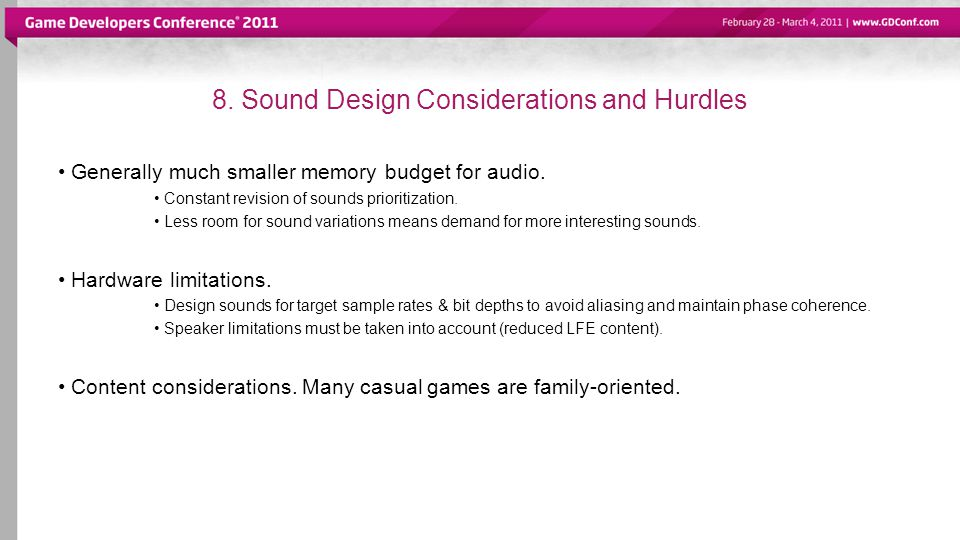 8. Sound Design Considerations and Hurdles Generally much smaller memory budget for audio.