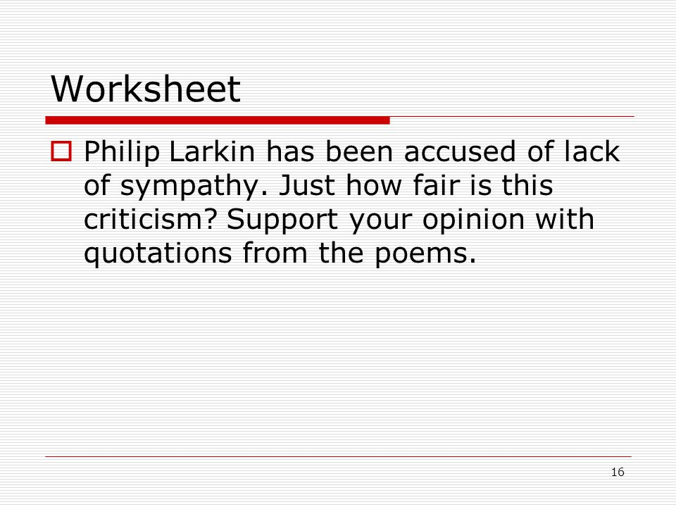 16 Worksheet Philip Larkin has been accused of lack of sympathy.