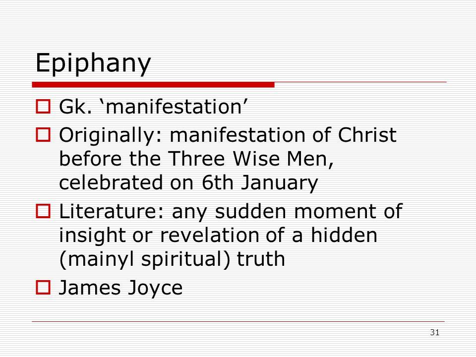 31 Epiphany Gk. manifestation Originally: manifestation of Christ before the Three Wise Men, celebrated on 6th January Literature: any sudden moment o