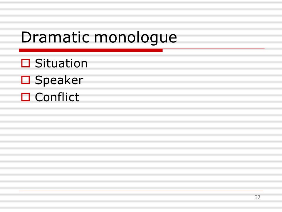 37 Dramatic monologue Situation Speaker Conflict