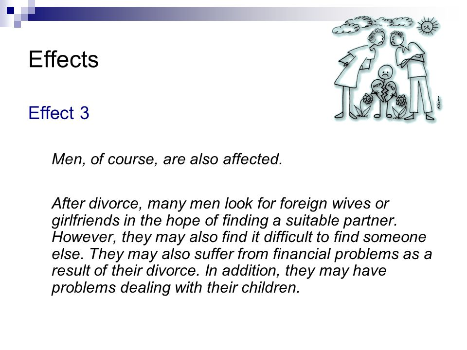 Effects Effect 3 Men, of course, are also affected. After divorce, many men look for foreign wives or girlfriends in the hope of finding a suitable pa