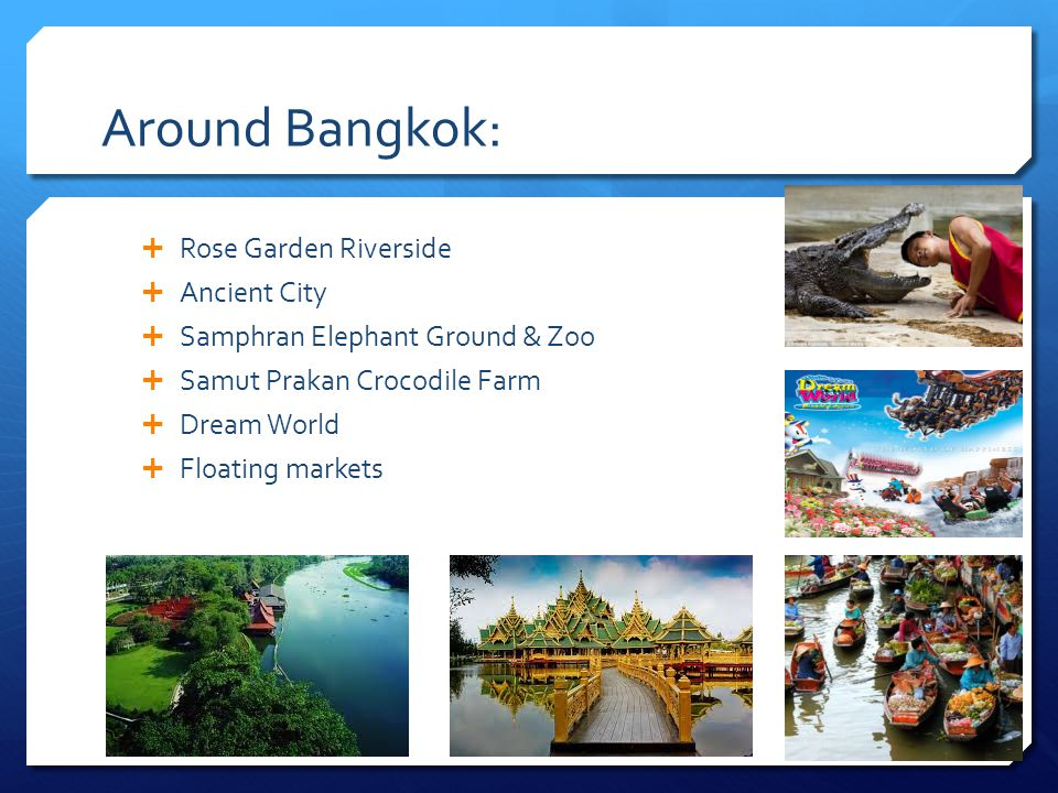 Around Bangkok: Rose Garden Riverside Ancient City Samphran Elephant Ground & Zoo Samut Prakan Crocodile Farm Dream World Floating markets