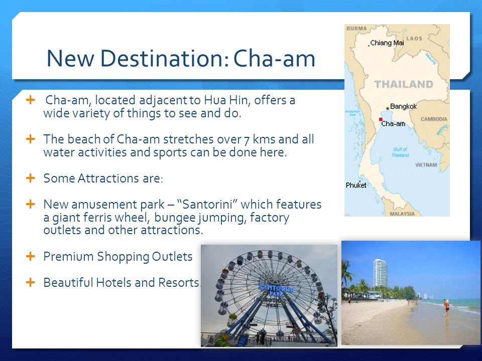 New Destination: Cha-am Cha-am, located adjacent to Hua Hin, offers a wide variety of things to see and do.