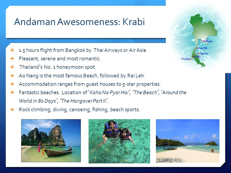 Andaman Awesomeness: Krabi 1.5 hours flight from Bangkok by Thai Airways or Air Asia Pleasant, serene and most romantic.