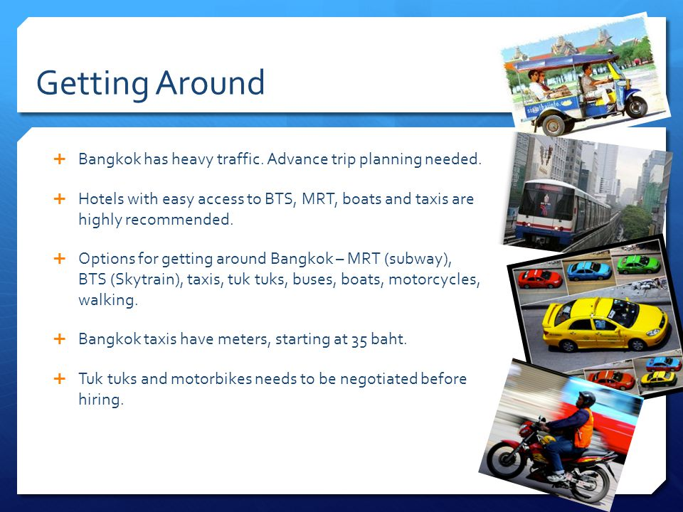 Getting Around Bangkok has heavy traffic. Advance trip planning needed.