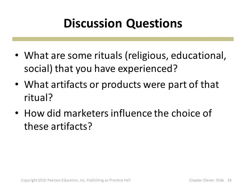 Discussion Questions What are some rituals (religious, educational, social) that you have experienced? What artifacts or products were part of that ri