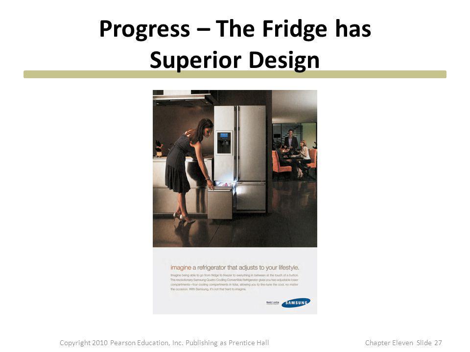 Progress – The Fridge has Superior Design 27Copyright 2010 Pearson Education, Inc. Publishing as Prentice HallChapter Eleven Slide