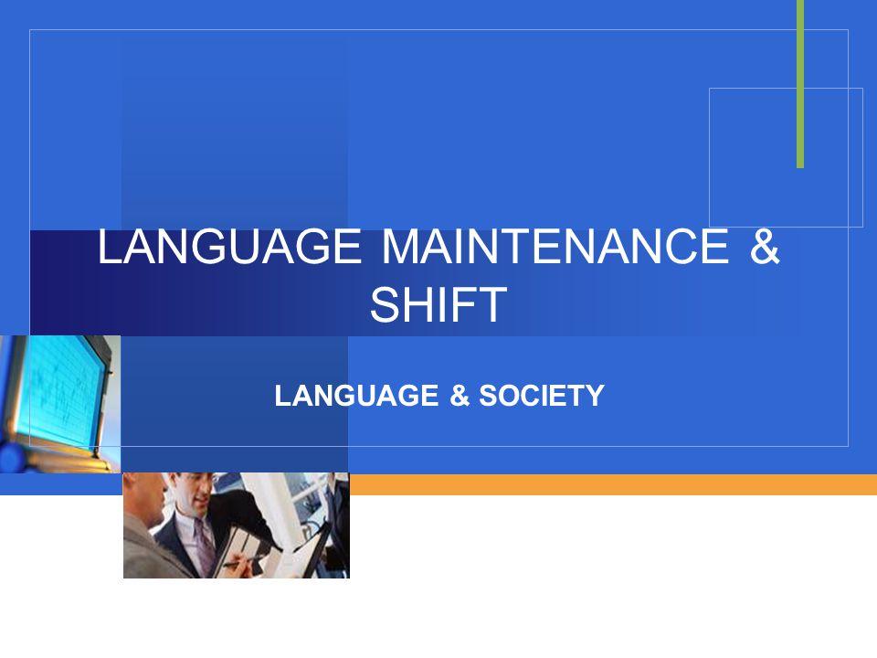 LANGUAGE MAINTENANCE & SHIFT LANGUAGE & SOCIETY