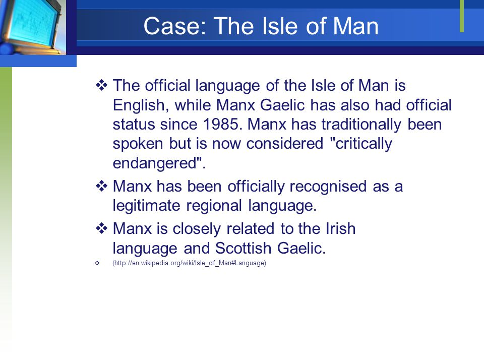 Case: The Isle of Man The official language of the Isle of Man is English, while Manx Gaelic has also had official status since 1985.
