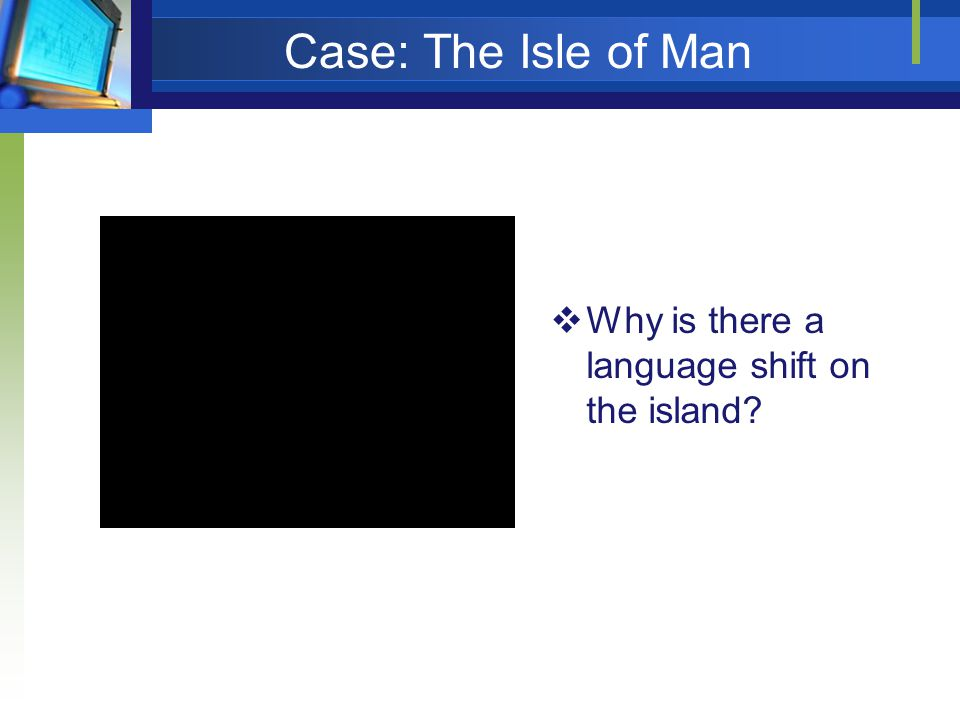 Case: The Isle of Man Why is there a language shift on the island?