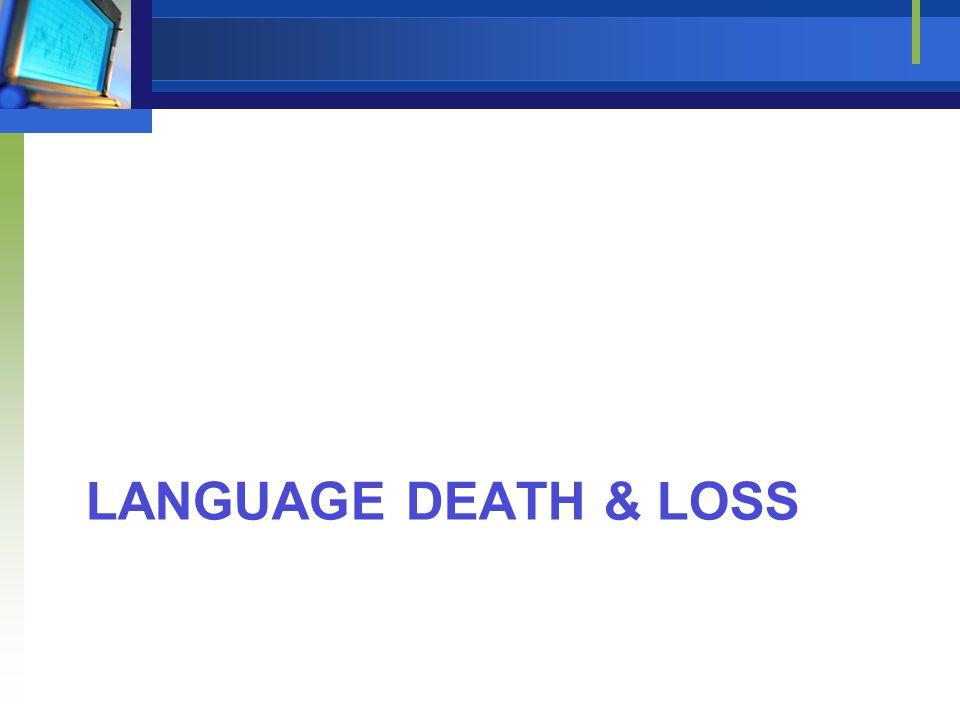 LANGUAGE DEATH & LOSS