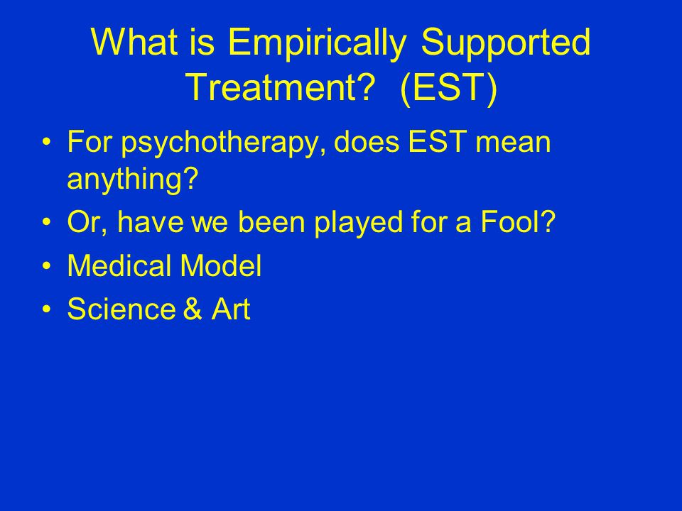 What is Empirically Supported Treatment. (EST) For psychotherapy, does EST mean anything.