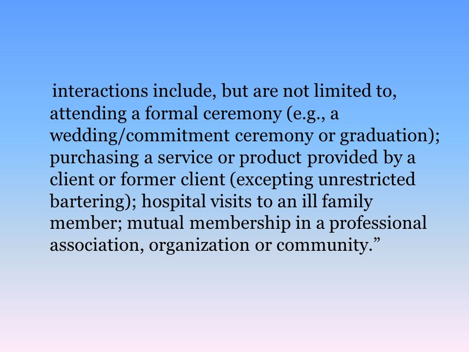 What ACAs Code of Ethics (2005) does NOT say: -That all dual or multiple relationships are prohibited.
