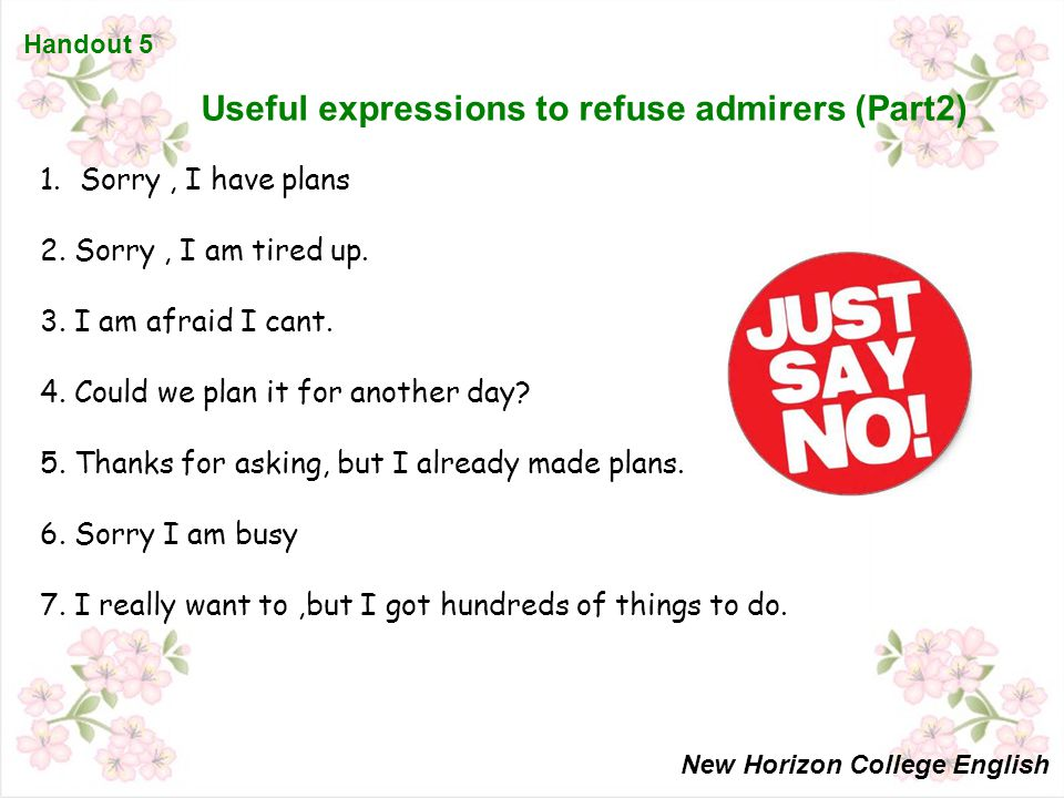 Handout 5 Useful expressions to refuse admirers (Part2) 1.Sorry, I have plans 2.