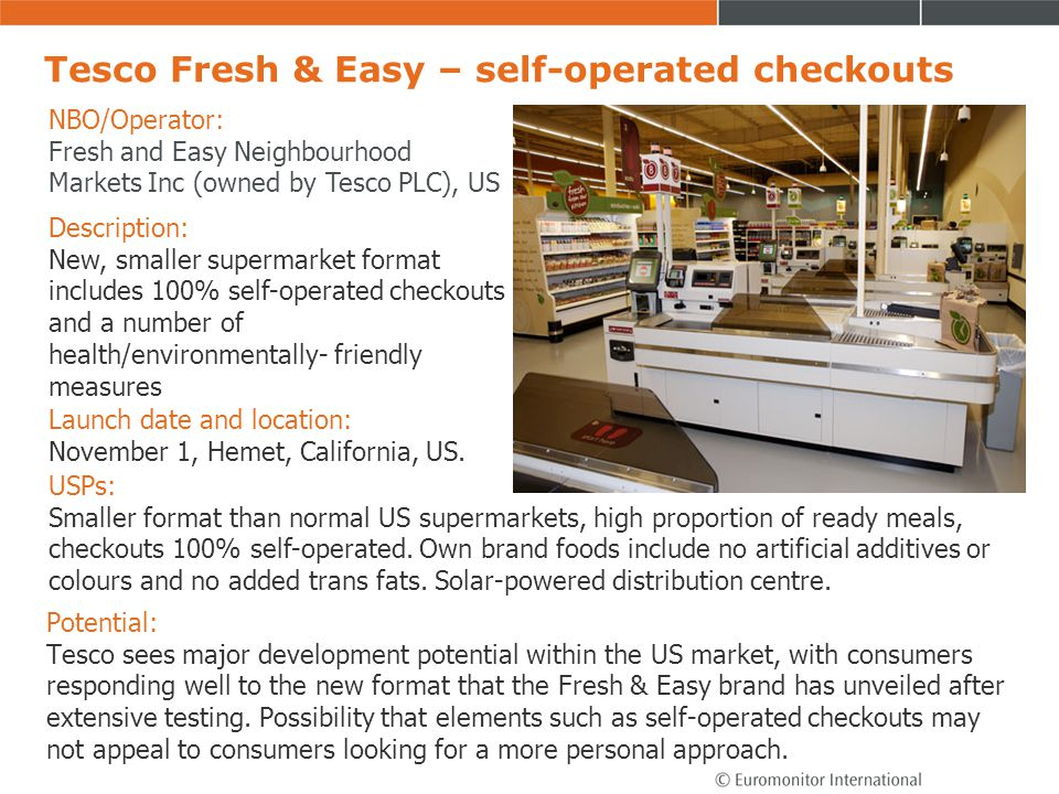 Tesco Fresh & Easy – self-operated checkouts Potential: Tesco sees major development potential within the US market, with consumers responding well to