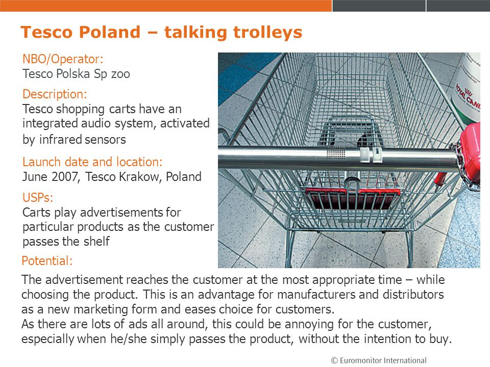 Tesco Poland – talking trolleys Potential: The advertisement reaches the customer at the most appropriate time – while choosing the product. This is a