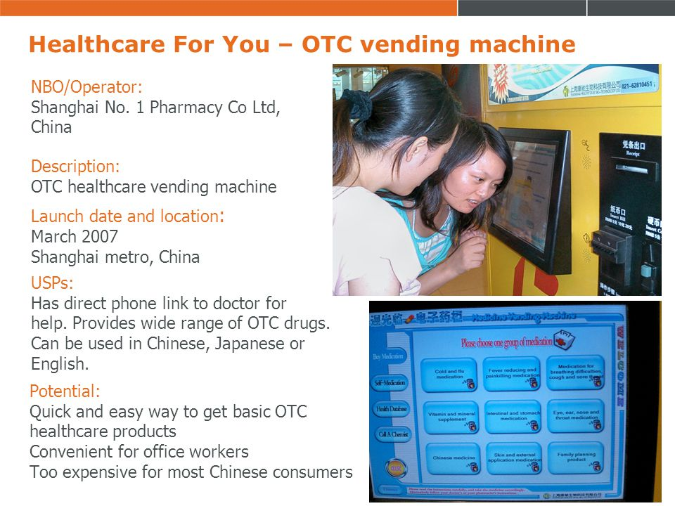 Healthcare For You – OTC vending machine Potential: Quick and easy way to get basic OTC healthcare products Convenient for office workers Too expensiv