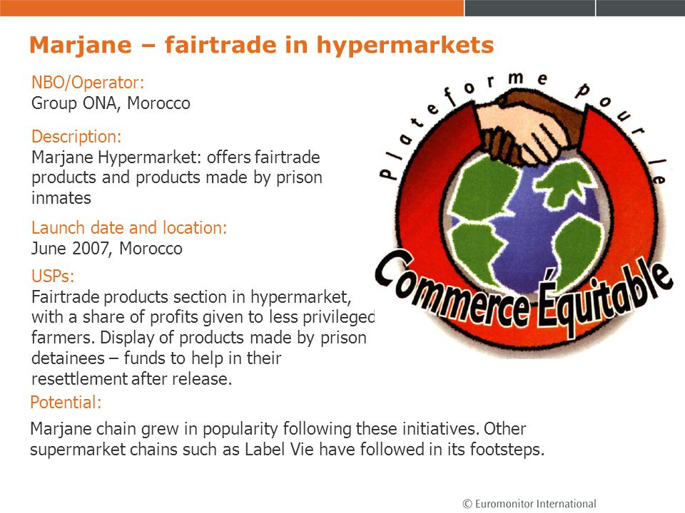 Marjane – fairtrade in hypermarkets Potential: Marjane chain grew in popularity following these initiatives. Other supermarket chains such as Label Vi
