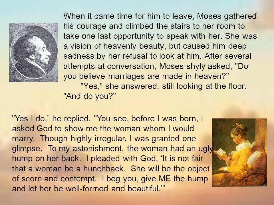 When it came time for him to leave, Moses gathered his courage and climbed the stairs to her room to take one last opportunity to speak with her. She