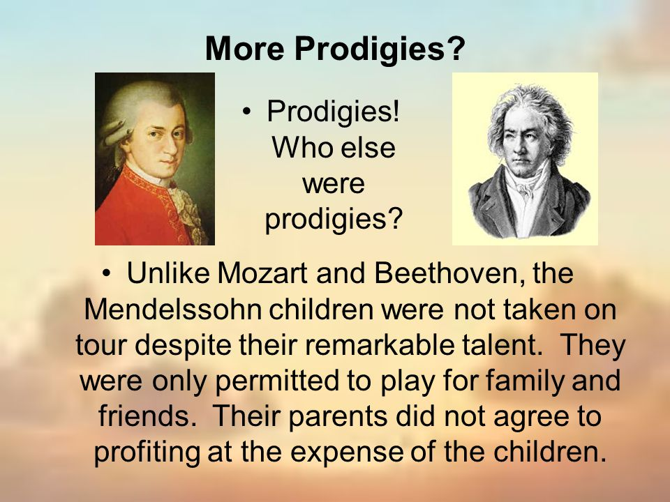 Unlike Mozart and Beethoven, the Mendelssohn children were not taken on tour despite their remarkable talent. They were only permitted to play for fam