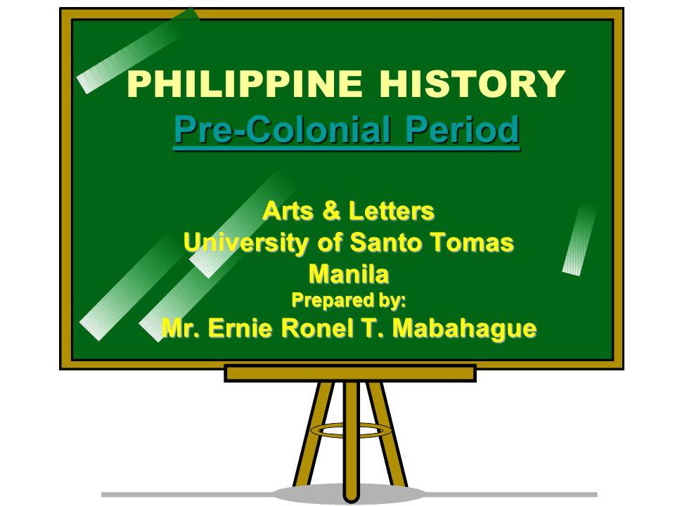 Pre-Colonial Period Pre-Colonial Period PHILIPPINE HISTORY Pre-Colonial Period Pre-Colonial Period Arts & Letters University of Santo Tomas Manila Prepared by: Mr.