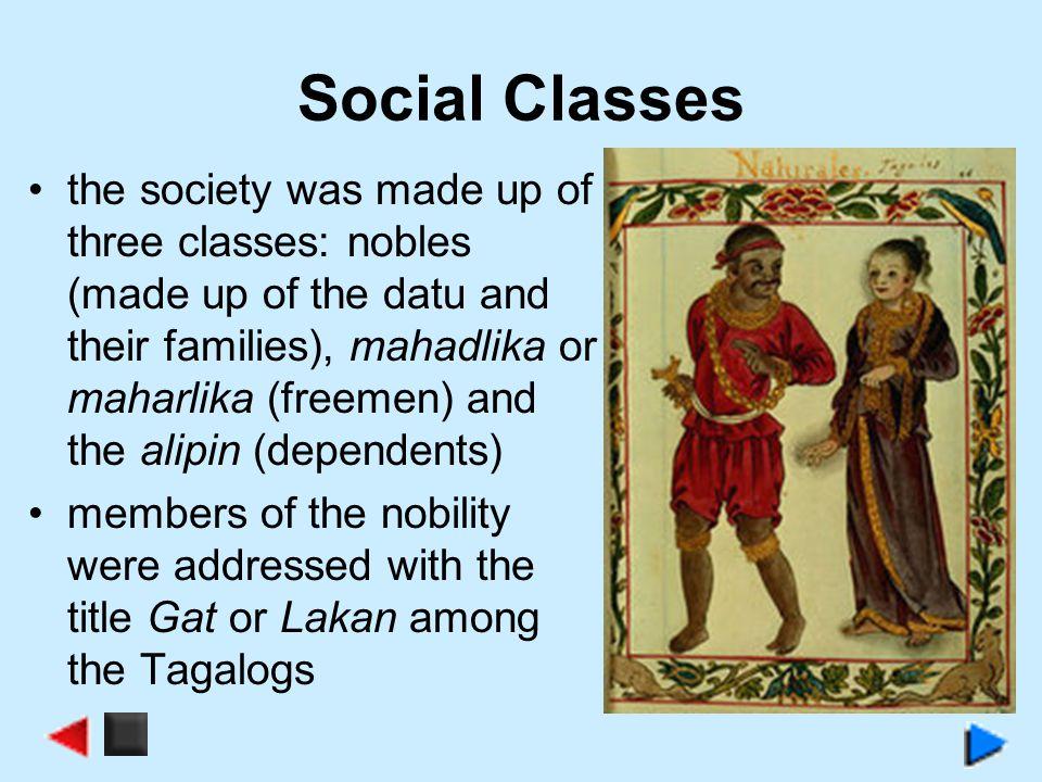 Social Classes the society was made up of three classes: nobles (made up of the datu and their families), mahadlika or maharlika (freemen) and the ali