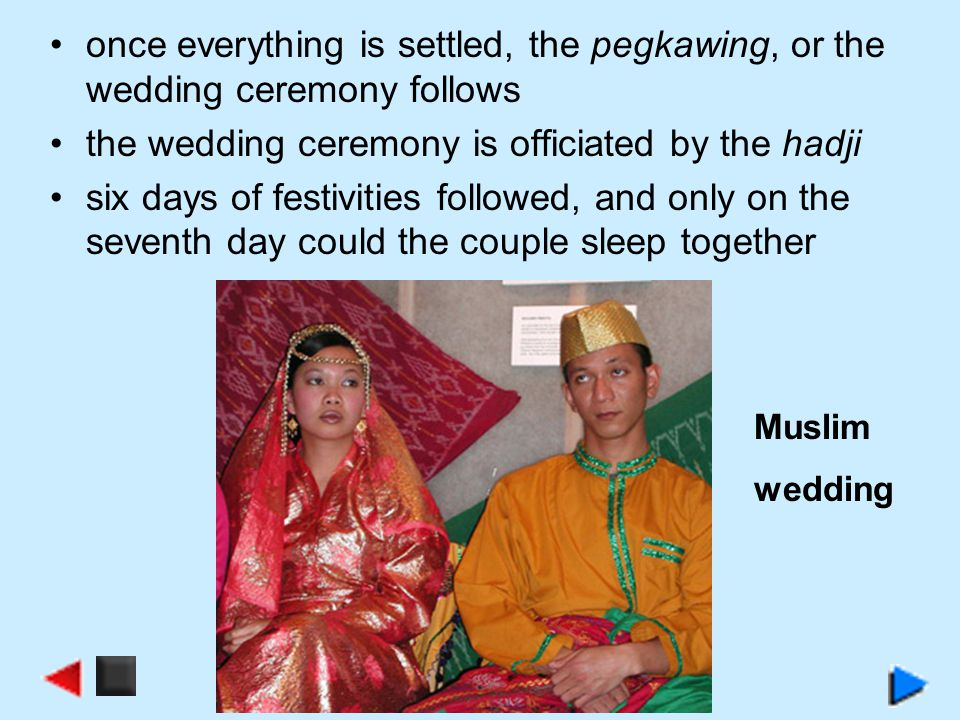 once everything is settled, the pegkawing, or the wedding ceremony follows the wedding ceremony is officiated by the hadji six days of festivities fol