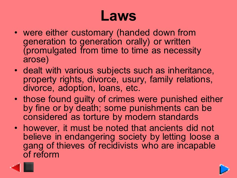 Laws were either customary (handed down from generation to generation orally) or written (promulgated from time to time as necessity arose) dealt with