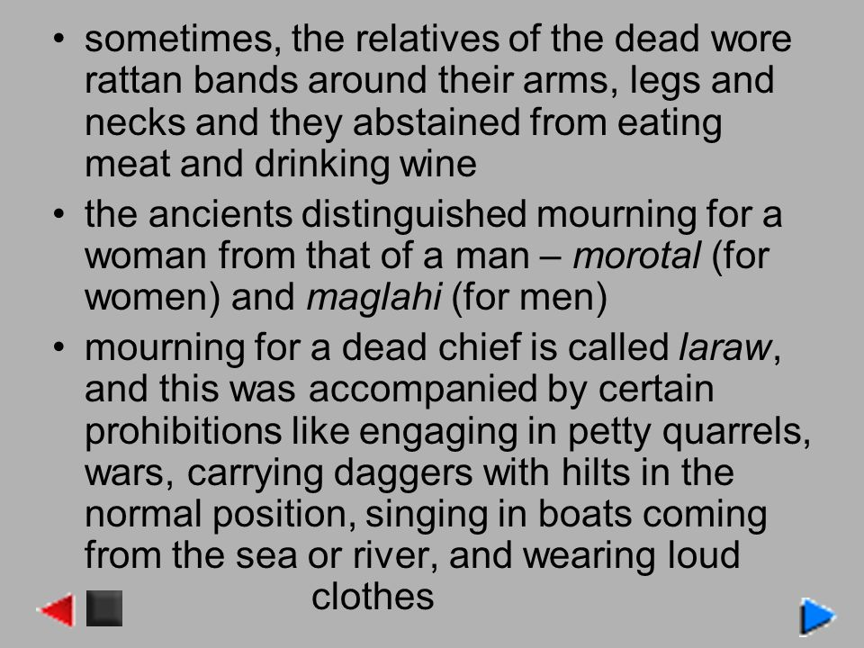 sometimes, the relatives of the dead wore rattan bands around their arms, legs and necks and they abstained from eating meat and drinking wine the anc
