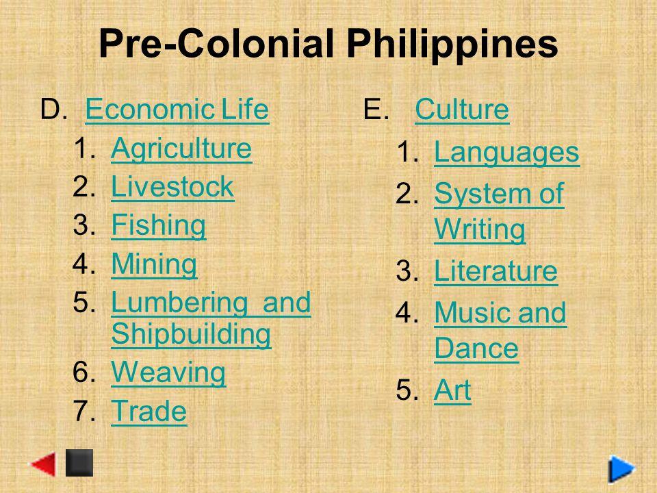 Pre-Colonial Philippines D. Economic LifeEconomic Life 1.AgricultureAgriculture 2.LivestockLivestock 3.FishingFishing 4.MiningMining 5.Lumbering and S
