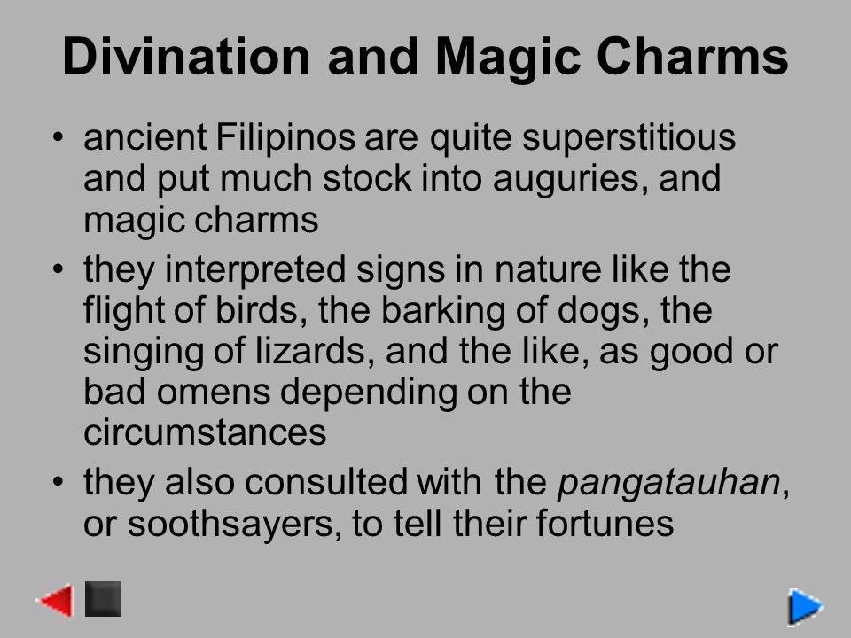 Divination and Magic Charms ancient Filipinos are quite superstitious and put much stock into auguries, and magic charms they interpreted signs in nat