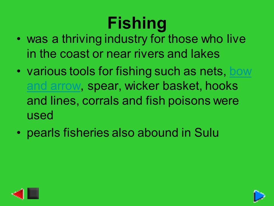 Fishing was a thriving industry for those who live in the coast or near rivers and lakes various tools for fishing such as nets, bow and arrow, spear,